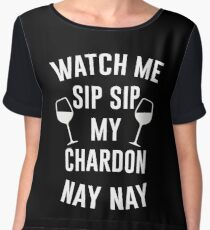 Watch Me Sip Sip My Chardon Nay Nay Women's Chiffon Top