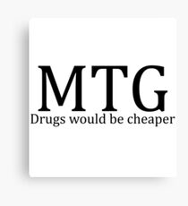 MTG: Drugs would be cheaper Canvas Print