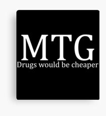 MTG: Drugs would be cheaper (White) Canvas Print