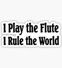 I Play The Flute I Rule The World - Funny Flute T Shirt  Sticker
