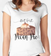 But first, Pecan Pie Women's Fitted Scoop T-Shirt
