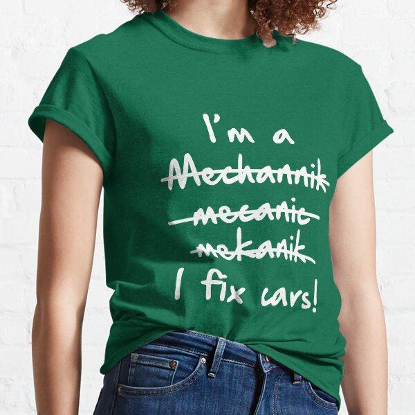 I'm A Mechanic I Fix Cars Classic T-Shirt