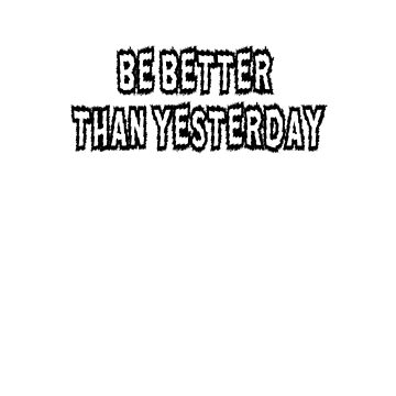 Be a better than yesterday big 2 by joba1366