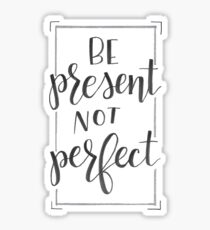 Be Present Not Perfect Sticker