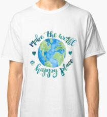 Make the World a Happy Place Classic T-Shirt