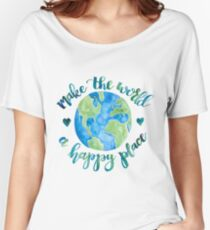 Make the World a Happy Place Women's Relaxed Fit T-Shirt