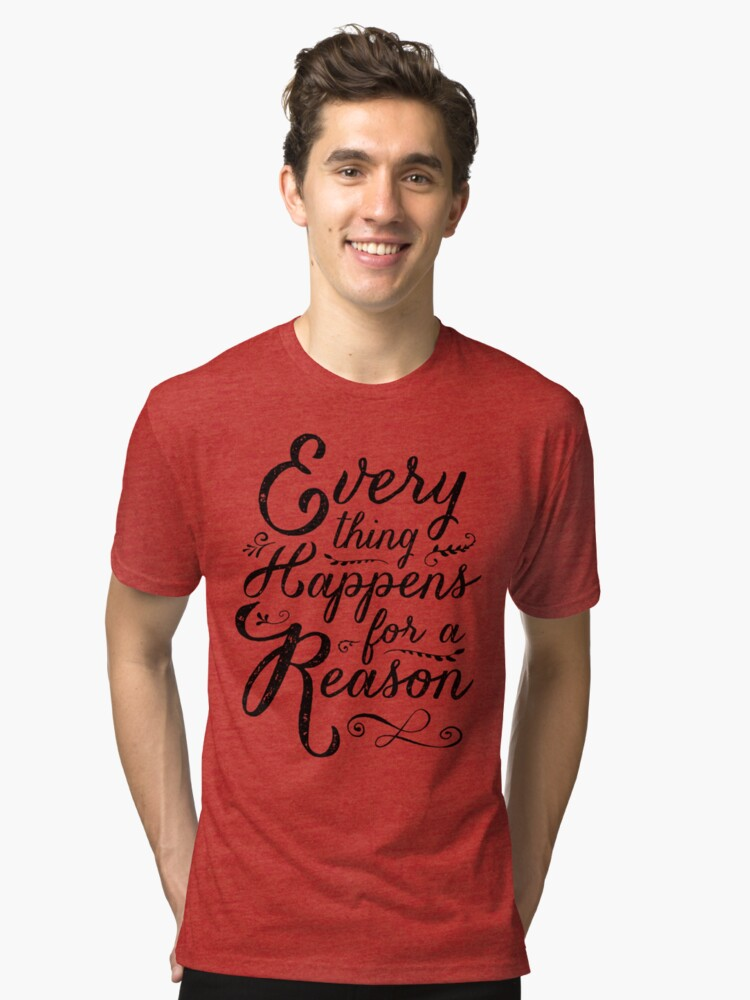 Everything Happens for a Reason Tri-blend T-Shirt Front