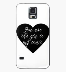 You are the Gin to my tonic Case/Skin for Samsung Galaxy