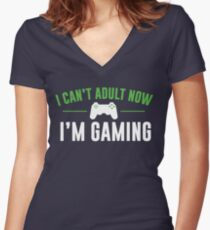 I Can't Adult Now I'm Gaming Women's Fitted V-Neck T-Shirt
