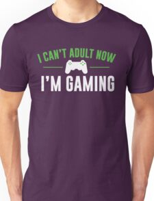 I Can't Adult Now I'm Gaming Unisex T-Shirt