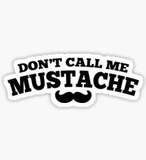 DON'T CALL ME MUSTACHE Sticker