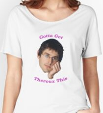 You Gotta Get Theroux This - Louis Theroux  Women's Relaxed Fit T-Shirt