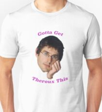 You Gotta Get Theroux This - Louis Theroux  Unisex T-Shirt