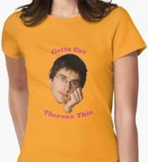 You Gotta Get Theroux This - Louis Theroux  Womens Fitted T-Shirt