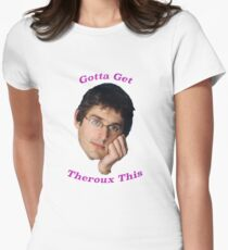 You Gotta Get Theroux This - Louis Theroux  Women's Fitted T-Shirt