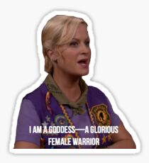 Leslie Knope--I am a goddess, a glorious female warrior Sticker
