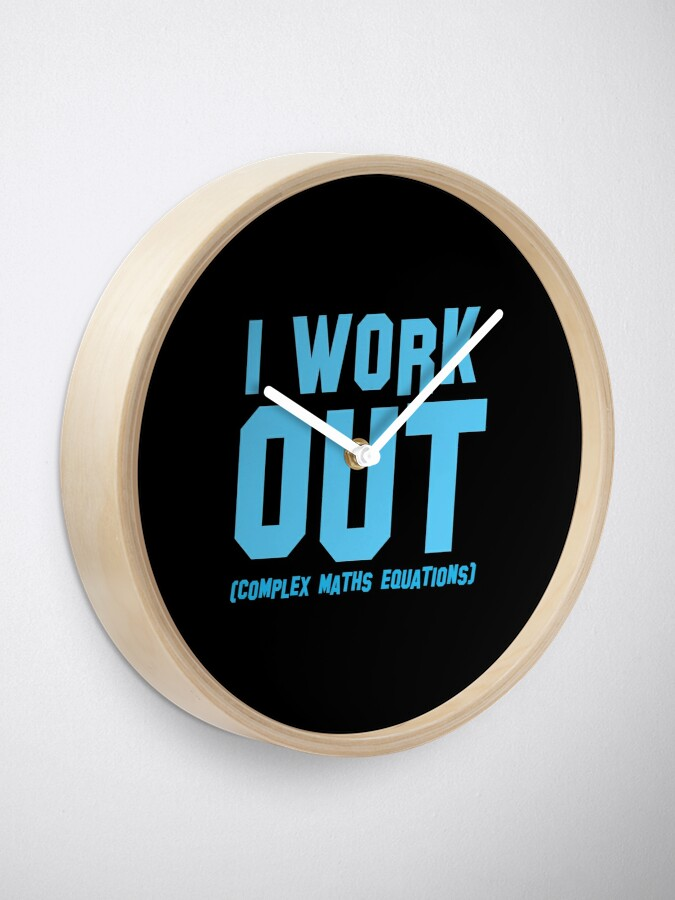 Alternate view of I WORK OUT (complex maths equations) Clock