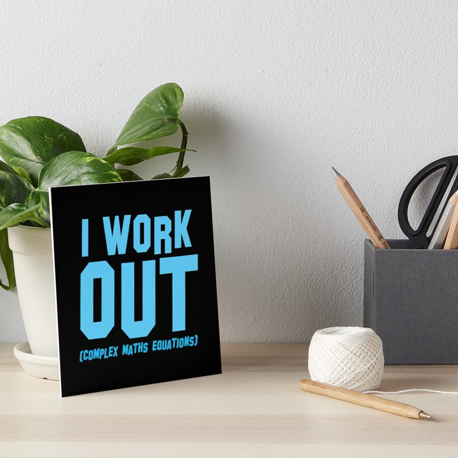 I WORK OUT (complex maths equations) Art Board Print