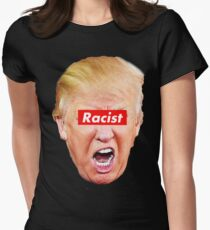 Trump Racist Womens Fitted T-Shirt