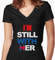 I'm Still With Her Hillary Clinton Support Women's Fitted V-Neck T-Shirt