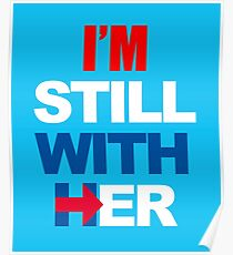 I'm Still With Her Hillary Clinton Support Poster
