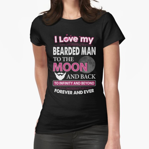 I Love My Bearded Man To The Moon And Back  Fitted T-Shirt