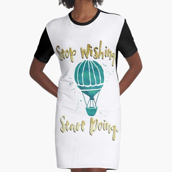 Inspire - Stop Wishing. Start Doing. Graphic T-Shirt Dress