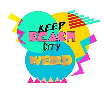 Keep Beach City Weird 80's style by justanerd