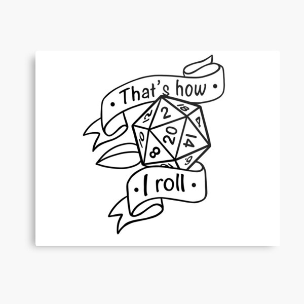 That's How I Roll Metal Print