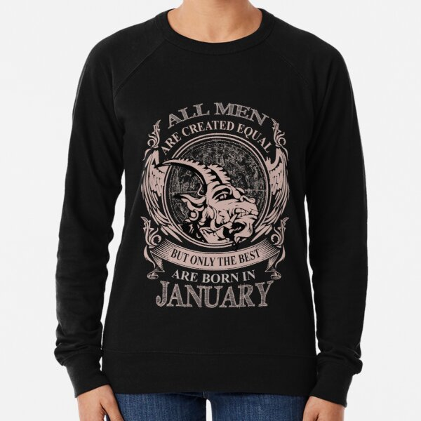 All men are created equal but only the best are born in January Lightweight Sweatshirt