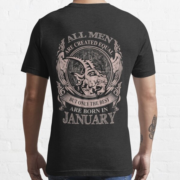 All men are created equal but only the best are born in January Essential T-Shirt