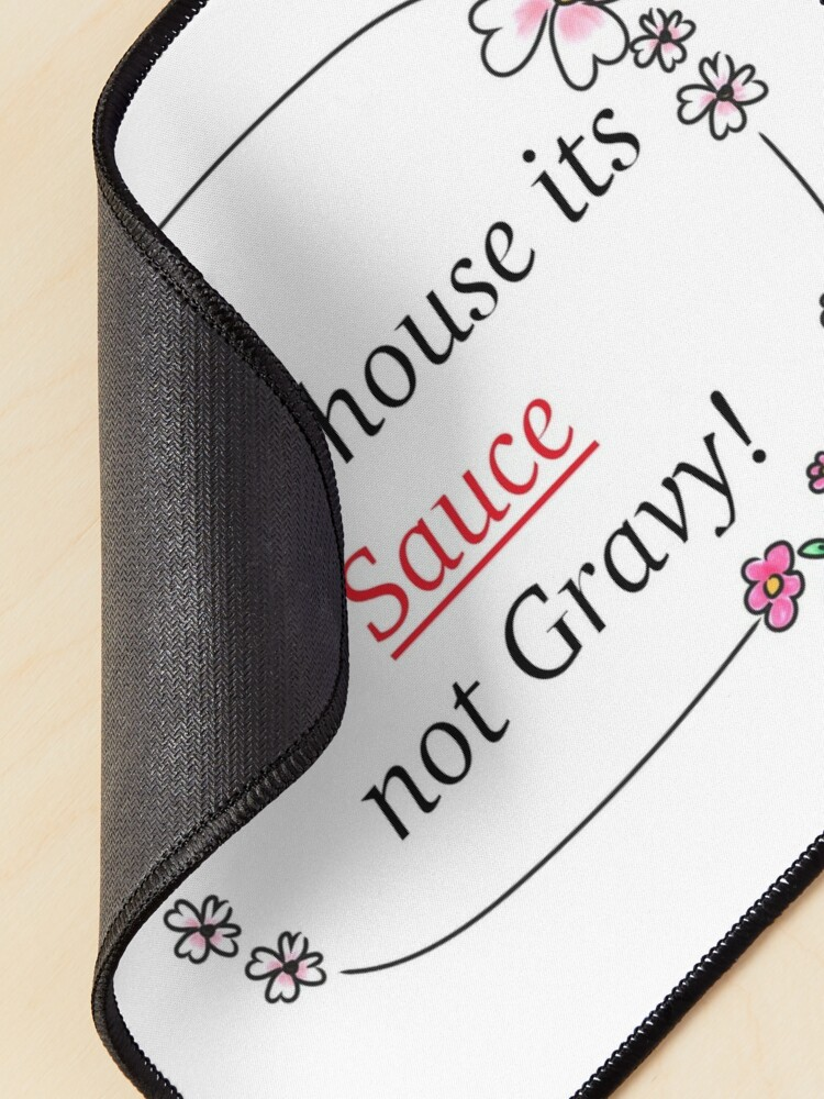 Alternate view of In this house its Sauce not gravy! Mouse Pad