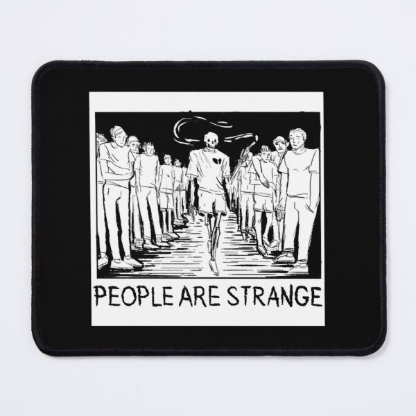 PEOPLE ARE STRANGE  | Perfect Gift Mouse Pad