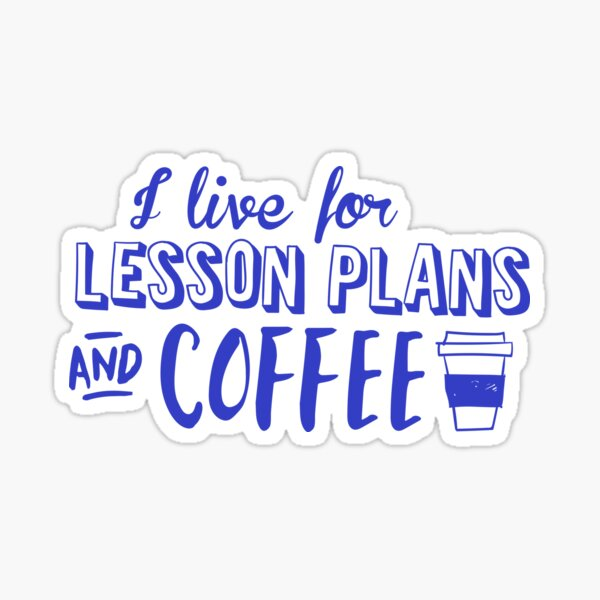 I live for lesson plans and coffee (in Blue) Sticker