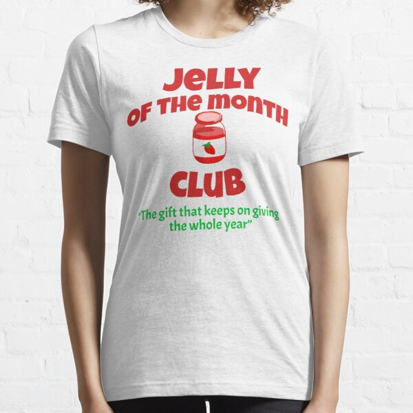 Jelly Of The Month Club T-Shirts | Redbubble