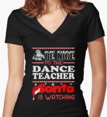 Be Nice To The Dance Teacher Santa Is Watching Shirt Women's Fitted V-Neck T-Shirt