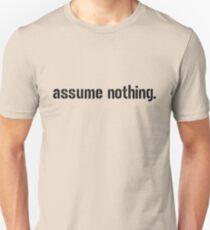 Assume Nothing.  Unisex T-Shirt