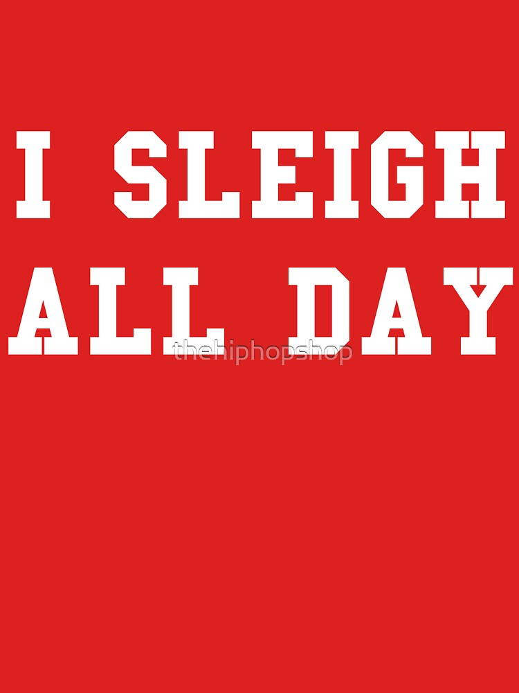 I Sleigh All Day by thehiphopshop