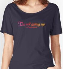 I'm Not Giving Up Women's Relaxed Fit T-Shirt