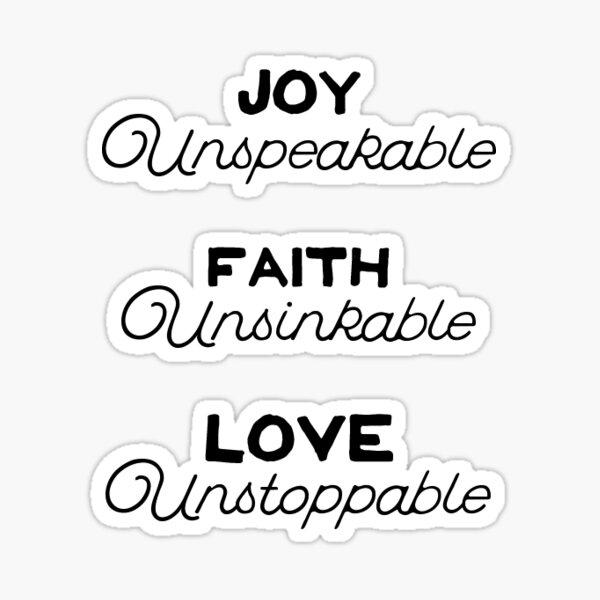 Joy Unspeakable, Faith Unsinkable, Love Unstoppable Sticker
