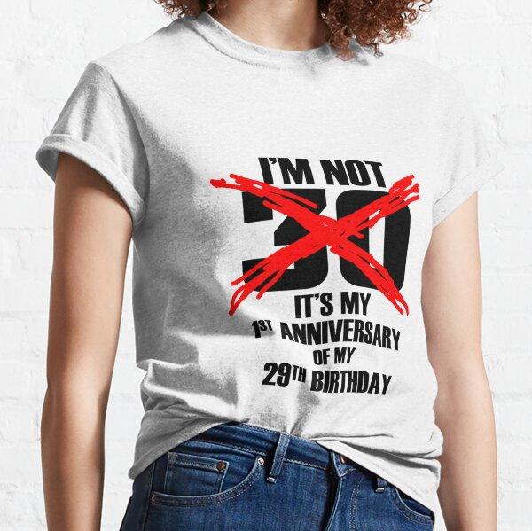 im not 30 its my 1st anniversary Classic T-Shirt
