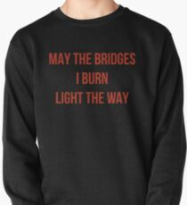 May The Bridges I Burn Light The Way Pullover