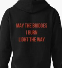 May The Bridges I Burn Light The Way Pullover Hoodie