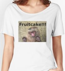 When Someone Gives You FRUITCAKE!!! Women's Relaxed Fit T-Shirt
