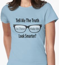 Tell Me The Truth - Do these make me look smarter? T-Shirt