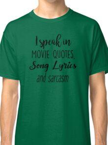 I speak in Movie Quotes, Song Lyrics and Sarcasm Classic T-Shirt
