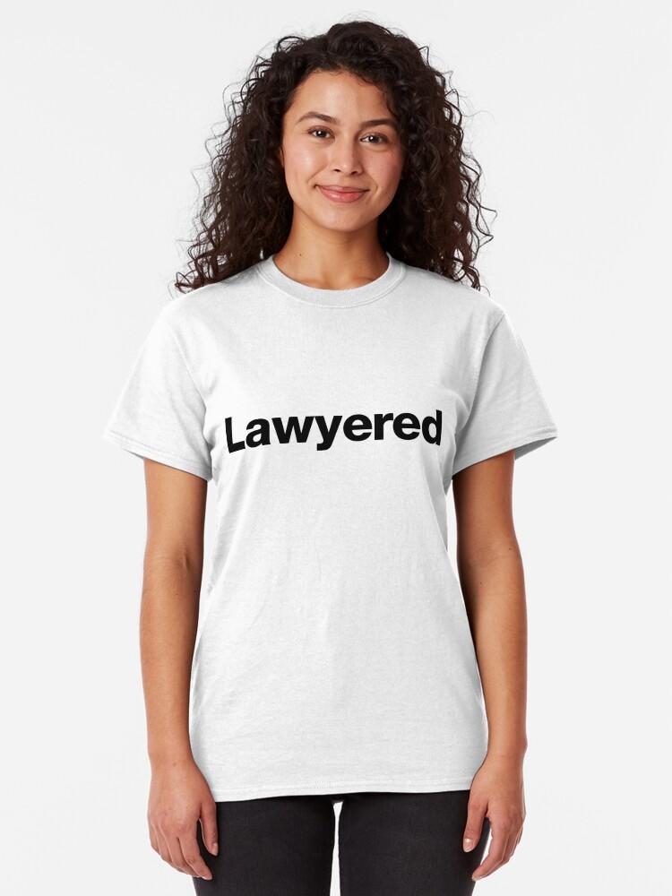 Alternative Ansicht von Lawyered - Um ein Argument so gründlich zu gewinnen, gibt es keine Chance auf Widerlegung Classic T-Shirt