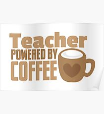 Teacher powered by coffee Poster