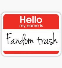 Hello my name is 'Fandom Trash' Sticker