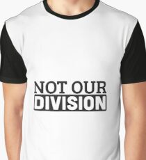 Not Our Division  Graphic T-Shirt